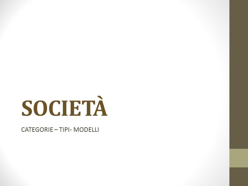 SOCIETÀ CATEGORIE – TIPI- MODELLI