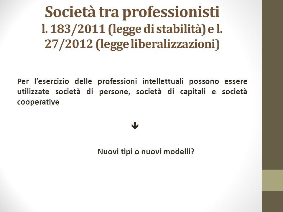 Società tra professionisti l. 183/2011 (legge di stabilità) e l. 27/2012 (legge liberalizzazioni) Per l'esercizio delle professioni intellettuali poss