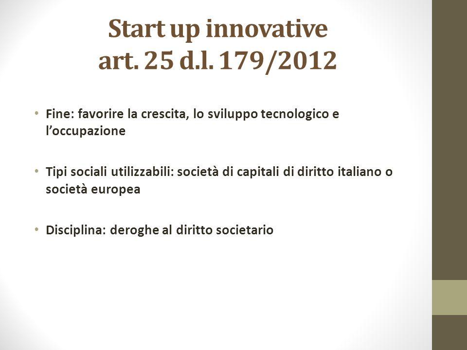 Start up innovative art. 25 d.l. 179/2012 Fine: favorire la crescita, lo sviluppo tecnologico e l'occupazione Tipi sociali utilizzabili: società di ca