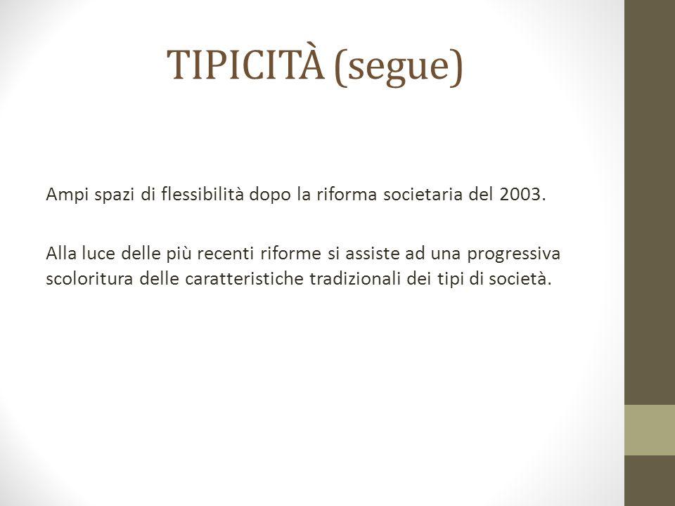 TIPICITÀ (segue) Ampi spazi di flessibilità dopo la riforma societaria del 2003. Alla luce delle più recenti riforme si assiste ad una progressiva sco