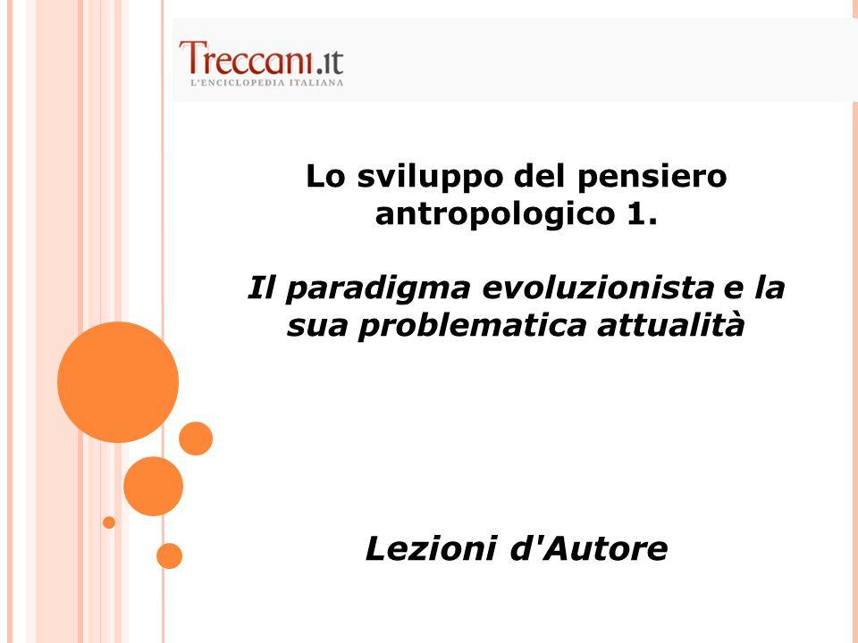 Lo sviluppo del pensiero antropologico 1. Il paradigma evoluzionista e la sua problematica attualità Lezioni d'Autore