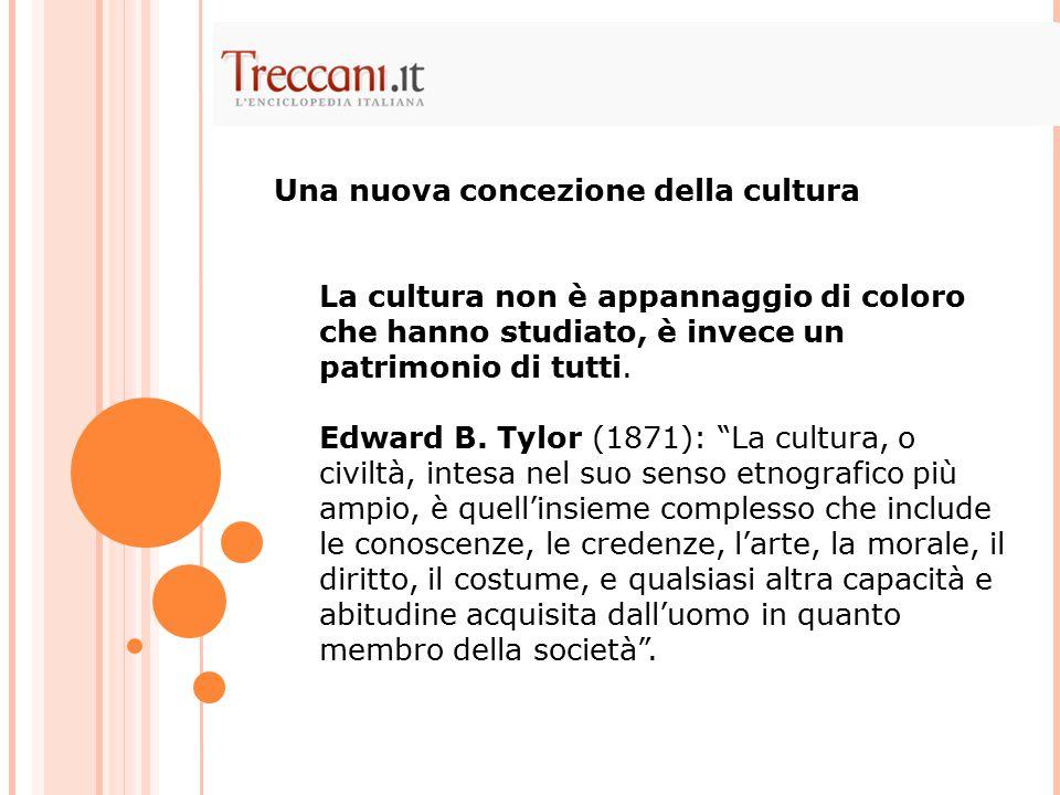 """La cultura non è appannaggio di coloro che hanno studiato, è invece un patrimonio di tutti. Edward B. Tylor (1871): """"La cultura, o civiltà, intesa nel"""