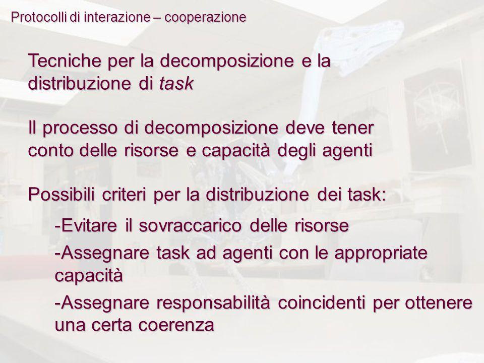 Protocolli di interazione – cooperazione Tecniche per la decomposizione e la distribuzione di task Il processo di decomposizione deve tener conto dell
