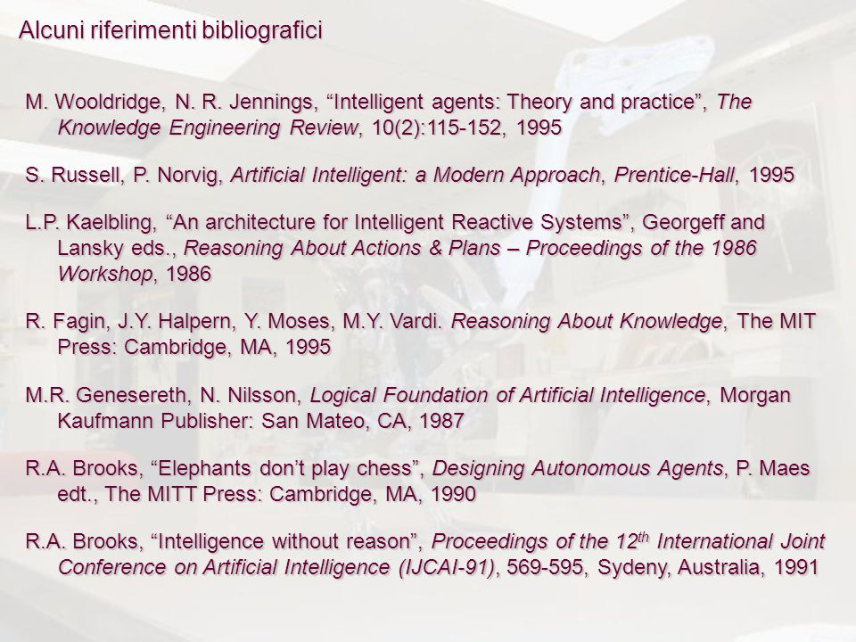 "Alcuni riferimenti bibliografici M. Wooldridge, N. R. Jennings, ""Intelligent agents: Theory and practice"", The Knowledge Engineering Review, 10(2):115"
