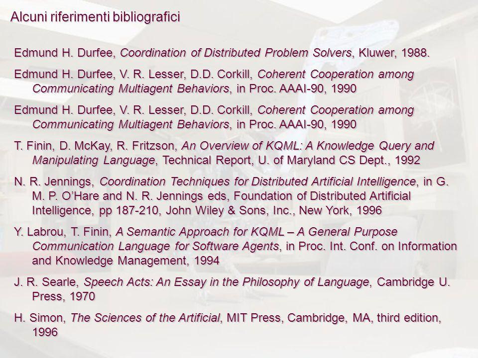 Alcuni riferimenti bibliografici Edmund H. Durfee, Coordination of Distributed Problem Solvers, Kluwer, 1988. Edmund H. Durfee, V. R. Lesser, D.D. Cor