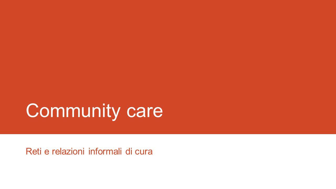 Community care Reti e relazioni informali di cura