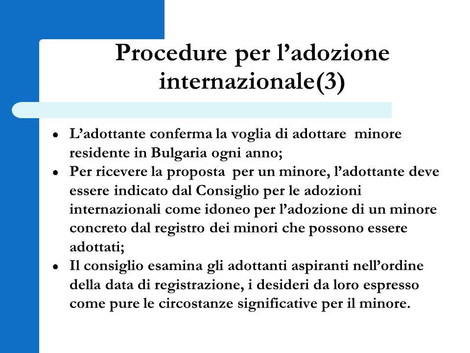 Procedure per l'adozione internazionale(3) ● L'adottante conferma la voglia di adottare minore residente in Bulgaria ogni anno; ● Per ricevere la prop
