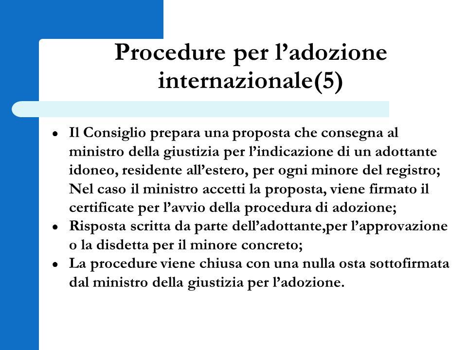Procedure per l'adozione internazionale(5) ● Il Consiglio prepara una proposta che consegna al ministro della giustizia per l'indicazione di un adotta