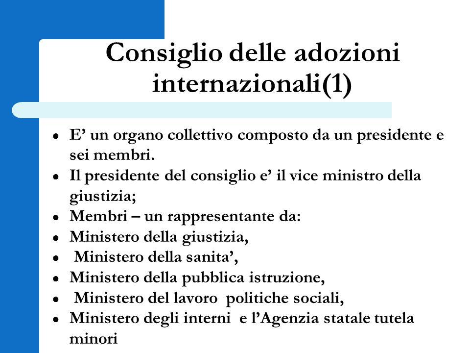 Consiglio delle adozioni internazionali(1) ● E' un organo collettivo composto da un presidente e sei membri. ● Il presidente del consiglio e' il vice