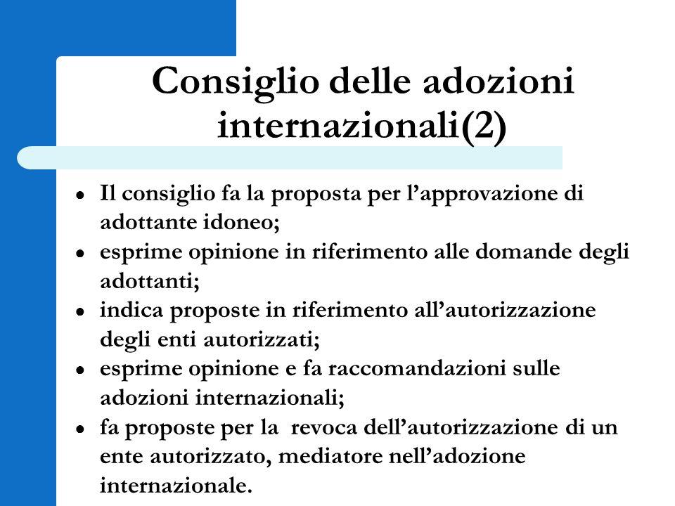 Consiglio delle adozioni internazionali(2) ● Il consiglio fa la proposta per l'approvazione di adottante idoneo; ● esprime opinione in riferimento all