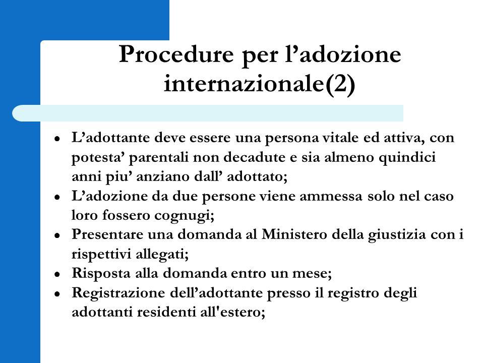 Procedure per l'adozione internazionale(2) ● L'adottante deve essere una persona vitale ed attiva, con potesta' parentali non decadute e sia almeno qu