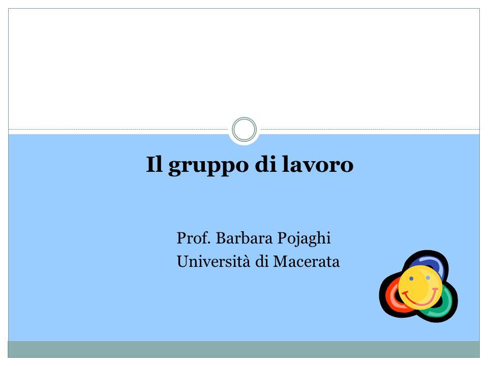 Il gruppo di lavoro Prof. Barbara Pojaghi Università di Macerata