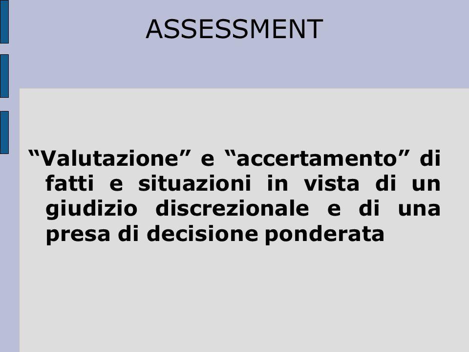 """ASSESSMENT """"Valutazione"""" e """"accertamento"""" di fatti e situazioni in vista di un giudizio discrezionale e di una presa di decisione ponderata"""