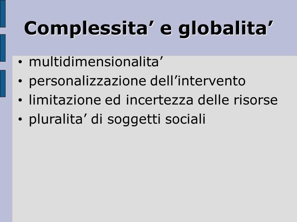 Complessita' e globalita' multidimensionalita' personalizzazione dell'intervento limitazione ed incertezza delle risorse pluralita' di soggetti sociali