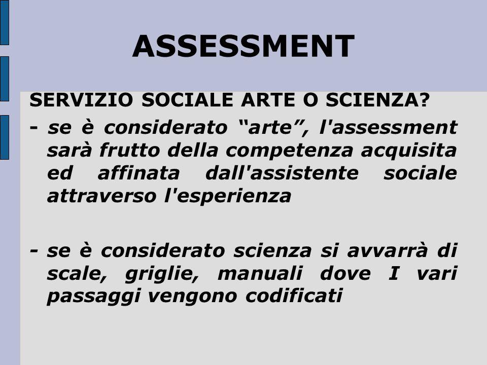 """ASSESSMENT SERVIZIO SOCIALE ARTE O SCIENZA? - se è considerato """"arte"""", l'assessment sarà frutto della competenza acquisita ed affinata dall'assistente"""