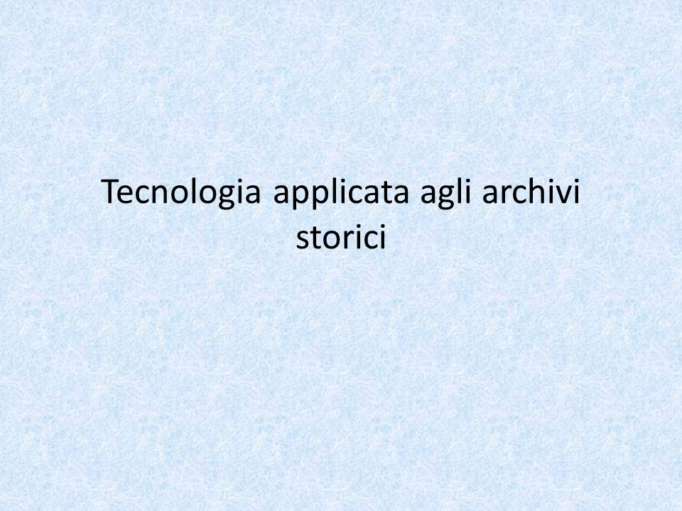 Tecnologia applicata agli archivi storici