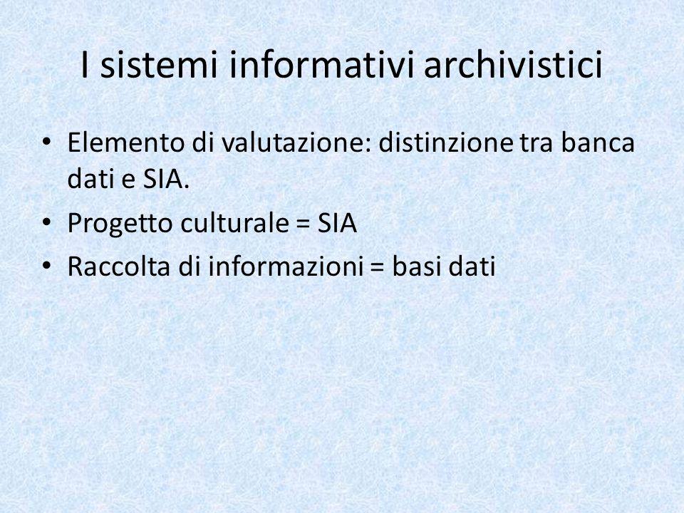I sistemi informativi archivistici Elemento di valutazione: distinzione tra banca dati e SIA.