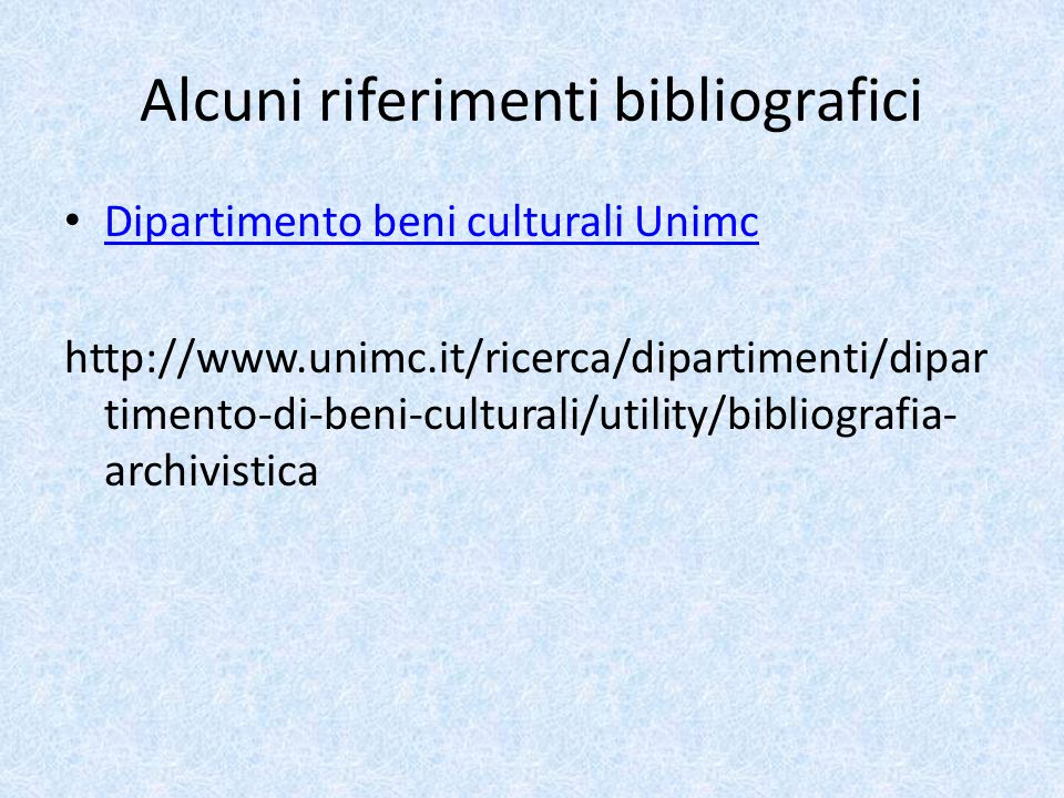 Alcuni riferimenti bibliografici Dipartimento beni culturali Unimc http://www.unimc.it/ricerca/dipartimenti/dipar timento-di-beni-culturali/utility/bibliografia- archivistica