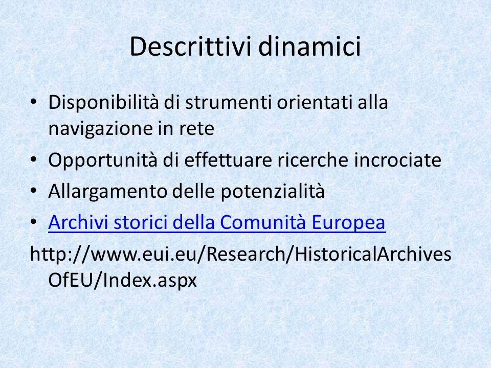 Descrittivi dinamici Disponibilità di strumenti orientati alla navigazione in rete Opportunità di effettuare ricerche incrociate Allargamento delle potenzialità Archivi storici della Comunità Europea http://www.eui.eu/Research/HistoricalArchives OfEU/Index.aspx