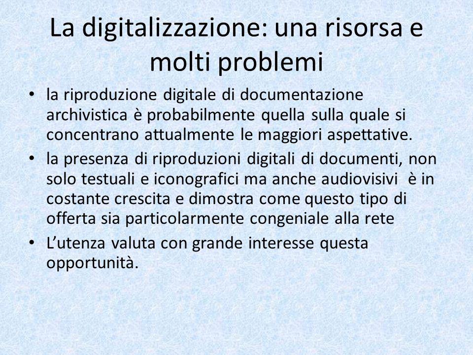 La digitalizzazione: una risorsa e molti problemi la riproduzione digitale di documentazione archivistica è probabilmente quella sulla quale si concentrano attualmente le maggiori aspettative.