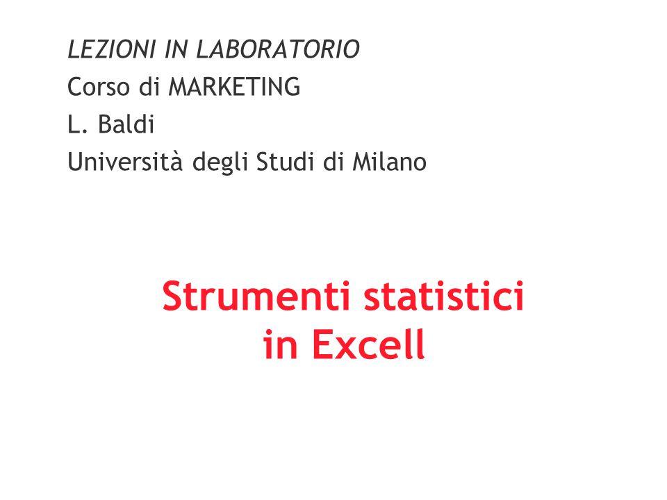 Strumenti statistici in Excell LEZIONI IN LABORATORIO Corso di MARKETING L. Baldi Università degli Studi di Milano