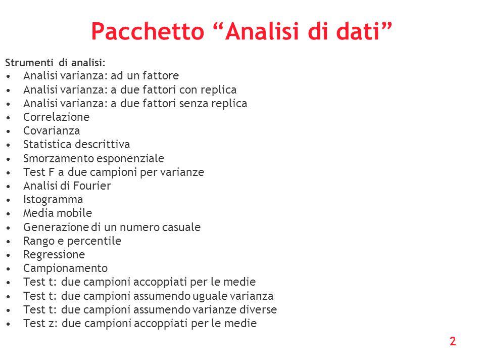 """2 Pacchetto """"Analisi di dati"""" Strumenti di analisi: Analisi varianza: ad un fattore Analisi varianza: a due fattori con replica Analisi varianza: a du"""