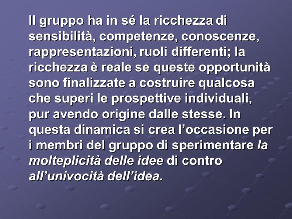 Il gruppo ha in sé la ricchezza di sensibilità, competenze, conoscenze, rappresentazioni, ruoli differenti; la ricchezza è reale se queste opportunità