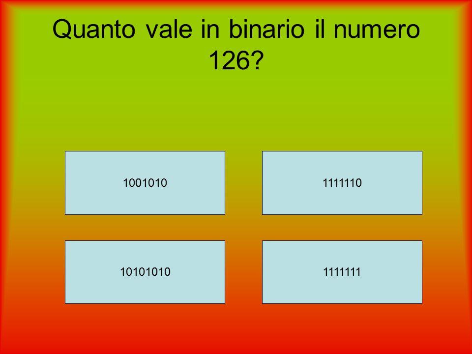 Quanto vale in binario il numero 126? 1001010 101010101111111 1111110