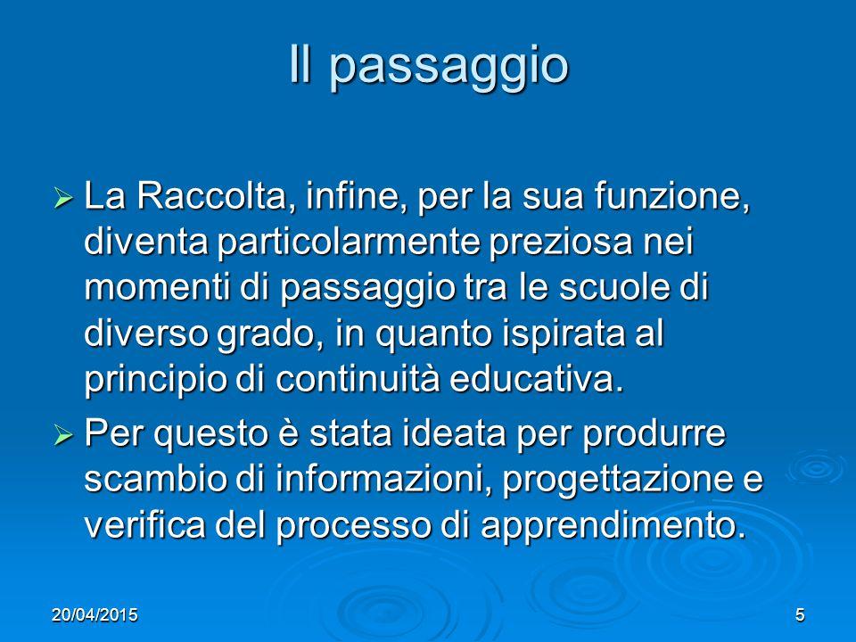 5 Il passaggio LLLLa Raccolta, infine, per la sua funzione, diventa particolarmente preziosa nei momenti di passaggio tra le scuole di diverso grado, in quanto ispirata al principio di continuità educativa.