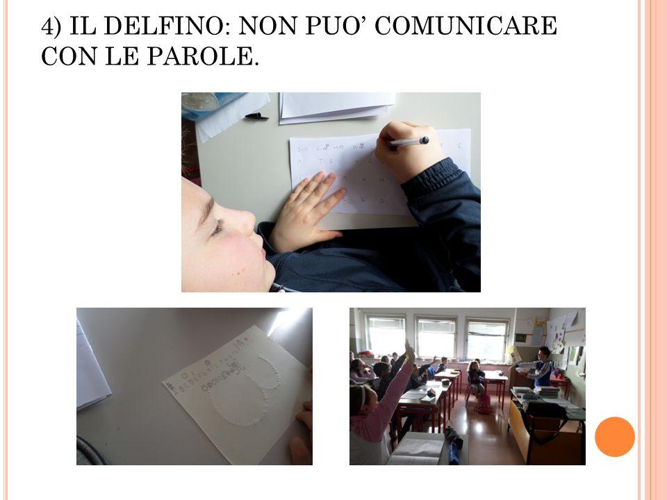 4) IL DELFINO: NON PUO' COMUNICARE CON LE PAROLE.