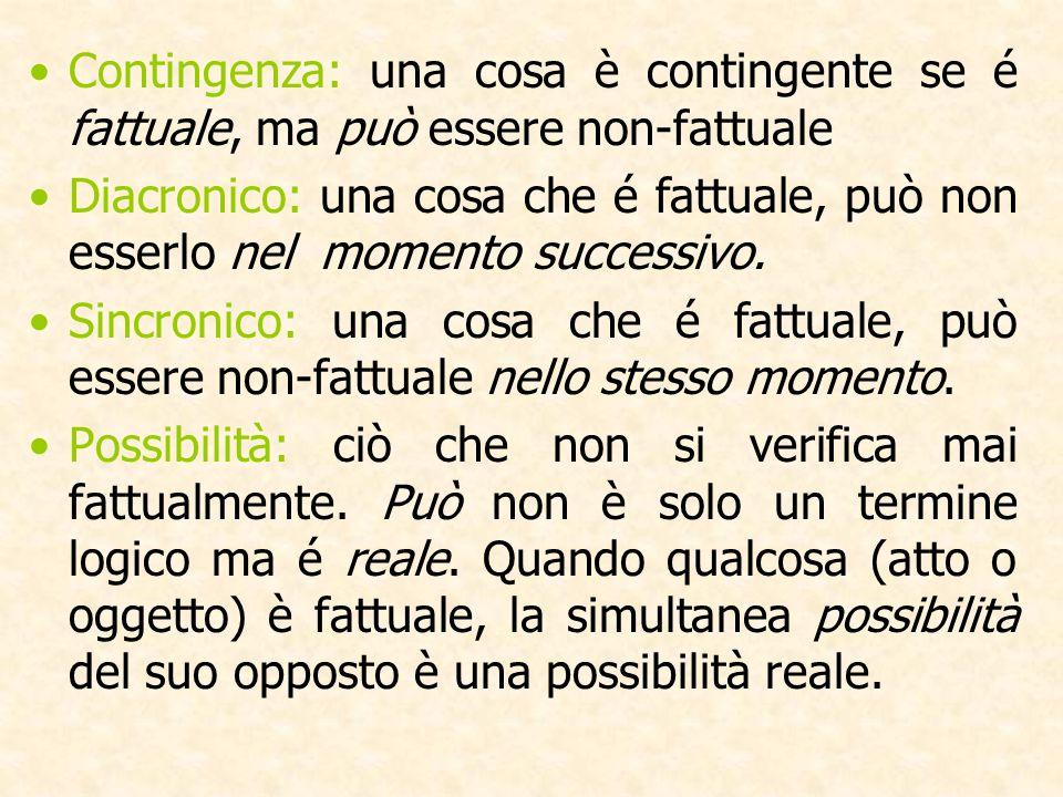 Contingenza: una cosa è contingente se é fattuale, ma può essere non-fattuale Diacronico: una cosa che é fattuale, può non esserlo nel momento successivo.