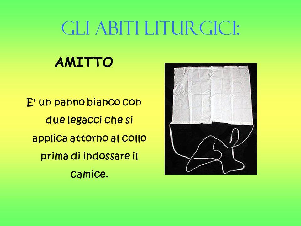 Gli Abiti liturgici: AMITTO E' un panno bianco con due legacci che si applica attorno al collo prima di indossare il camice.