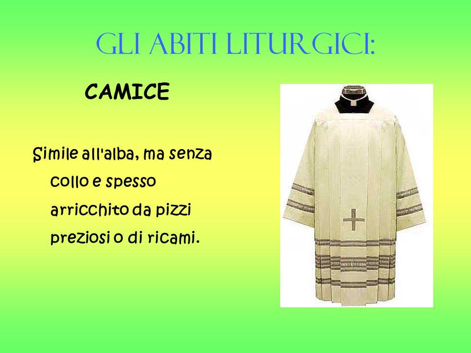 Gli Abiti liturgici: CAMICE Simile all'alba, ma senza collo e spesso arricchito da pizzi preziosi o di ricami.