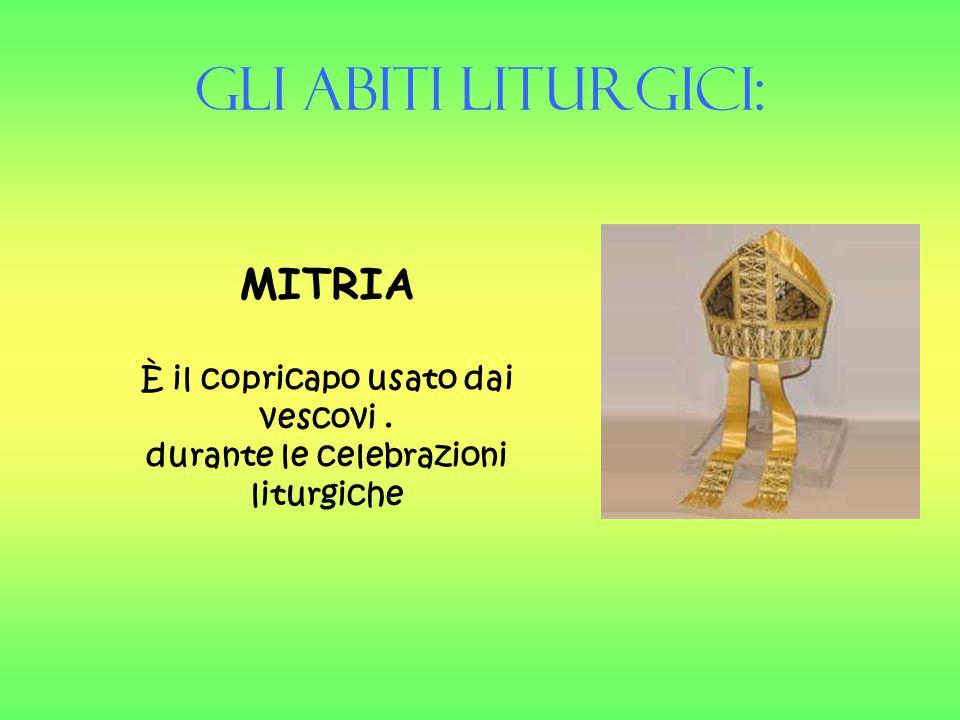 Gli Abiti liturgici: MITRIA È il copricapo usato dai vescovi. durante le celebrazioni liturgiche