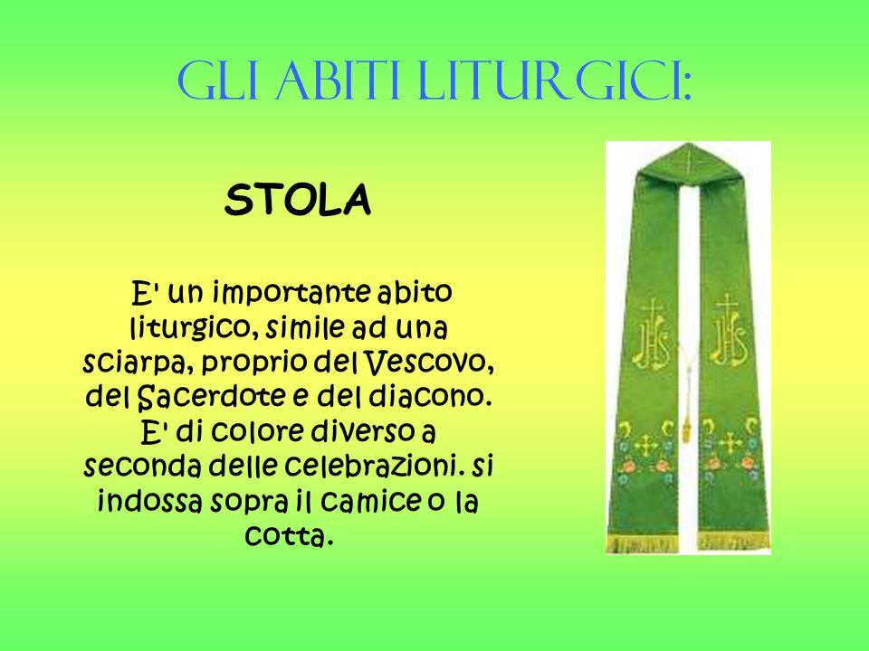 Gli Abiti liturgici: STOLA E' un importante abito liturgico, simile ad una sciarpa, proprio del Vescovo, del Sacerdote e del diacono. E' di colore div