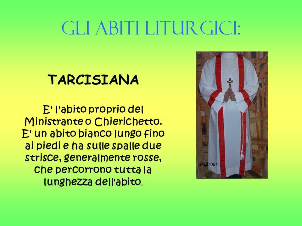 Gli Abiti liturgici: TARCISIANA E' l'abito proprio del Ministrante o Chierichetto. E' un abito bianco lungo fino ai piedi e ha sulle spalle due strisc