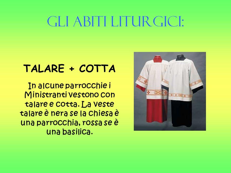 Gli Abiti liturgici: TALARE + COTTA In alcune parrocchie i Ministranti vestono con talare e cotta. La veste talare è nera se la chiesa è una parrocchi
