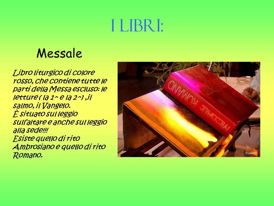 Messale Libro liturgico di colore rosso, che contiene tutte le parti della Messa escluso: le letture ( la 1^ e la 2^),il salmo, il Vangelo. È situato