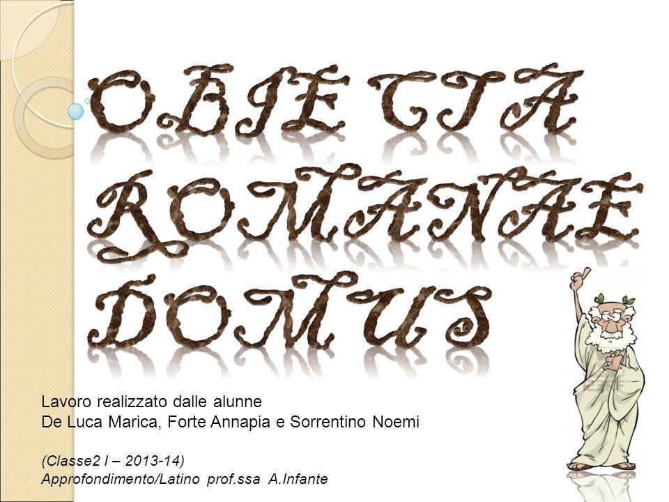 Lavoro realizzato dalle alunne De Luca Marica, Forte Annapia e Sorrentino Noemi (Classe2 I – 2013-14) Approfondimento/Latino prof.ssa A.Infante