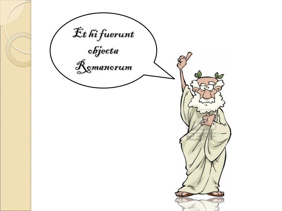 Et hi fuerunt objecta Romanorum