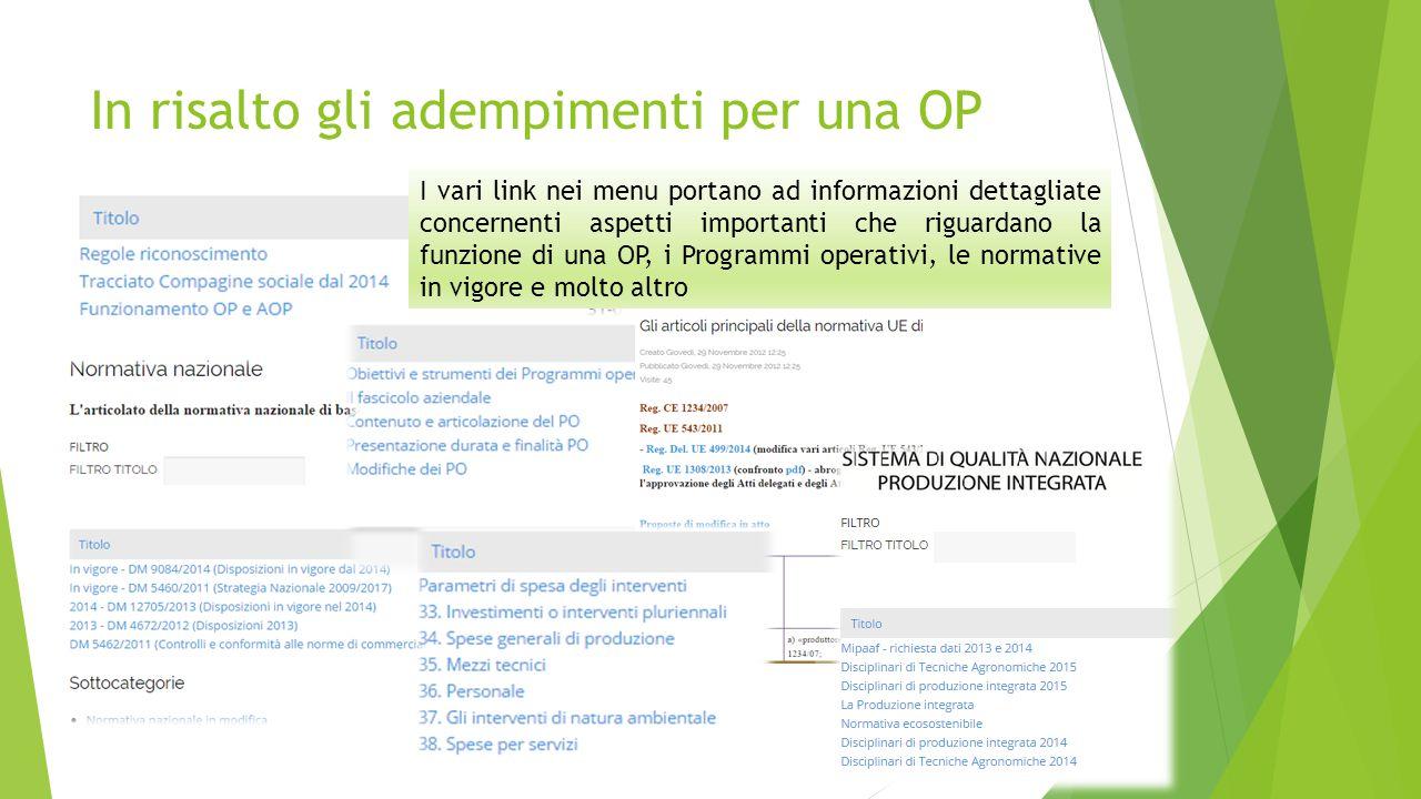 In risalto gli adempimenti per una OP I vari link nei menu portano ad informazioni dettagliate concernenti aspetti importanti che riguardano la funzione di una OP, i Programmi operativi, le normative in vigore e molto altro