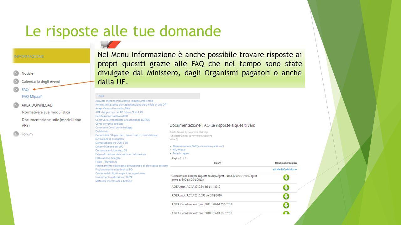 Le risposte alle tue domande Nel Menu Informazione è anche possibile trovare risposte ai propri quesiti grazie alle FAQ che nel tempo sono state divulgate dal Ministero, dagli Organismi pagatori o anche dalla UE.