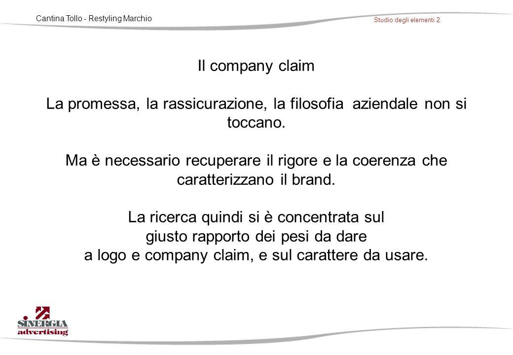 Cantina Tollo - Restyling Marchio Studio degli elementi 2 Il company claim La promessa, la rassicurazione, la filosofia aziendale non si toccano. Ma è
