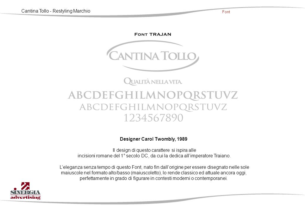 Cantina Tollo - Restyling Marchio Font Designer Carol Twombly, 1989 Il design di questo carattere si ispira alle incisioni romane del 1° secolo DC, da cui la dedica all'imperatore Traiano.