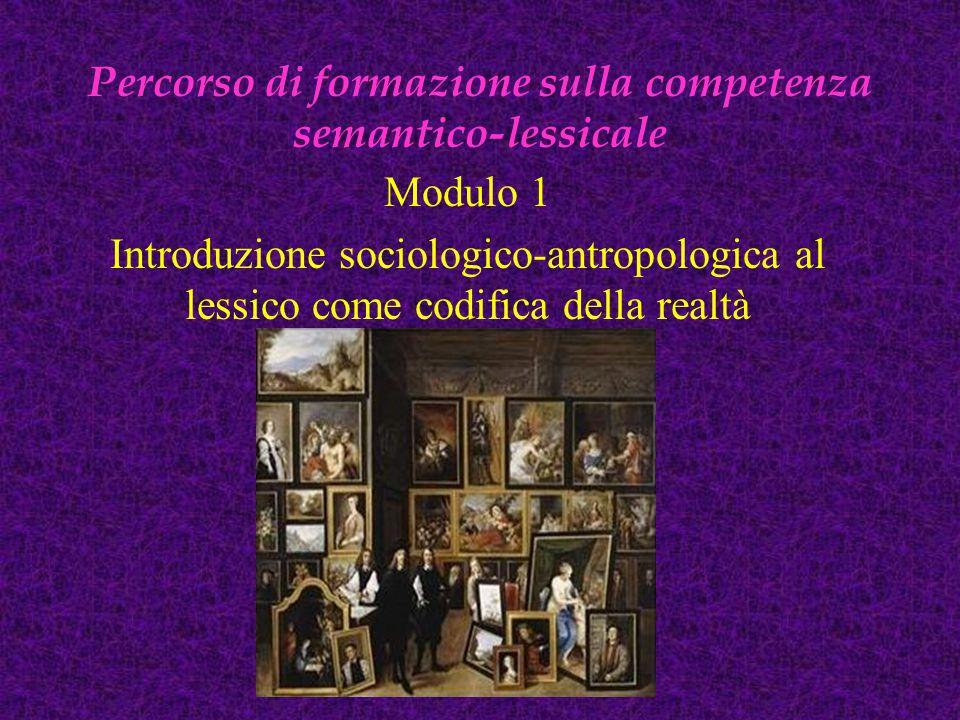 Percorso di formazione sulla competenza semantico-lessicale Modulo 1 Introduzione sociologico-antropologica al lessico come codifica della realtà