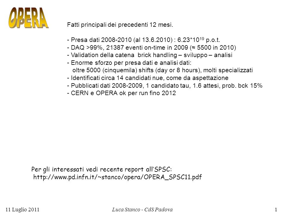 Fatti principali dei precedenti 12 mesi. - Presa dati 2008-2010 (al 13.6.2010) : 6.23*10 19 p.o.t. - DAQ >99%, 21387 eventi on-time in 2009 (≈ 5500 in