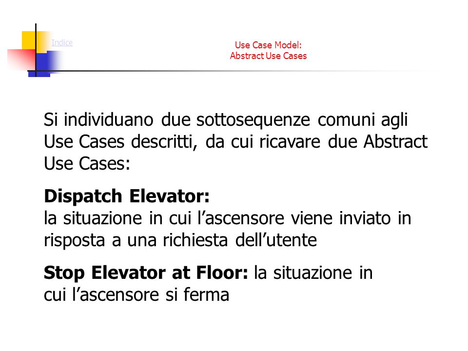 Use Case Model: Abstract Use Cases Si individuano due sottosequenze comuni agli Use Cases descritti, da cui ricavare due Abstract Use Cases: Dispatch