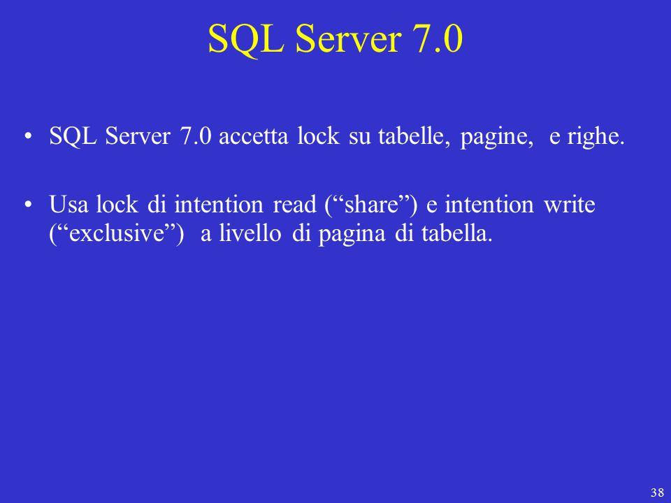 38 SQL Server 7.0 SQL Server 7.0 accetta lock su tabelle, pagine, e righe.