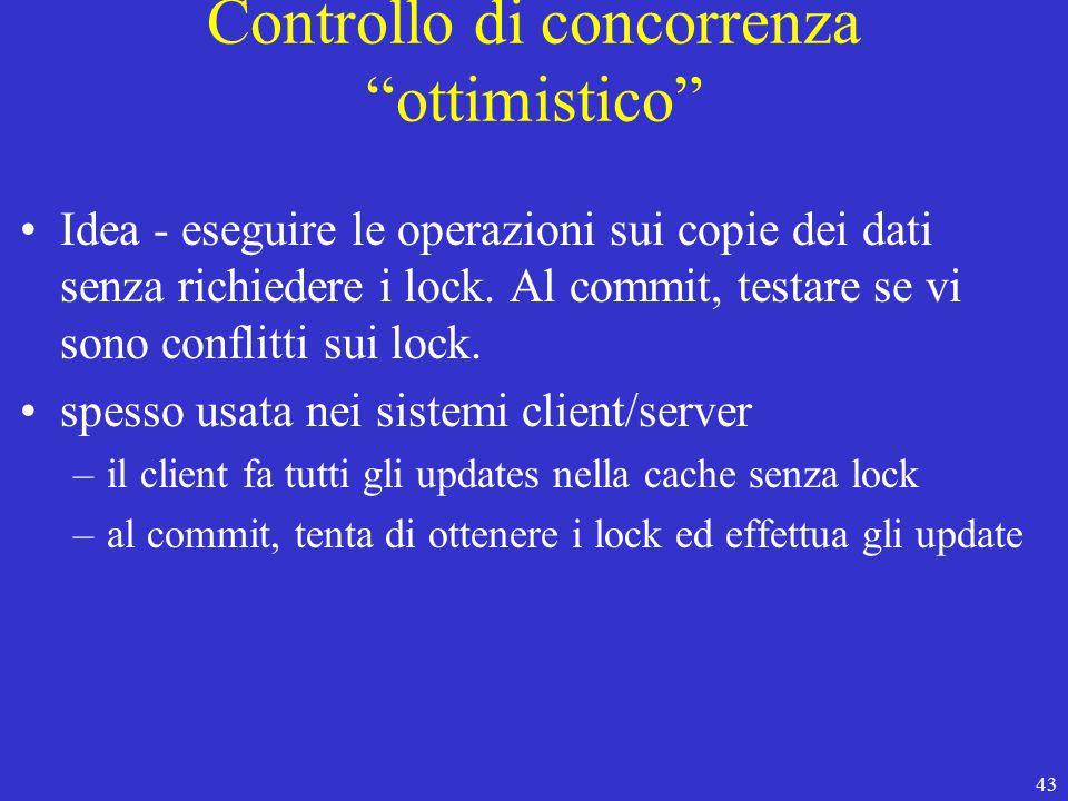 43 Controllo di concorrenza ottimistico Idea - eseguire le operazioni sui copie dei dati senza richiedere i lock.