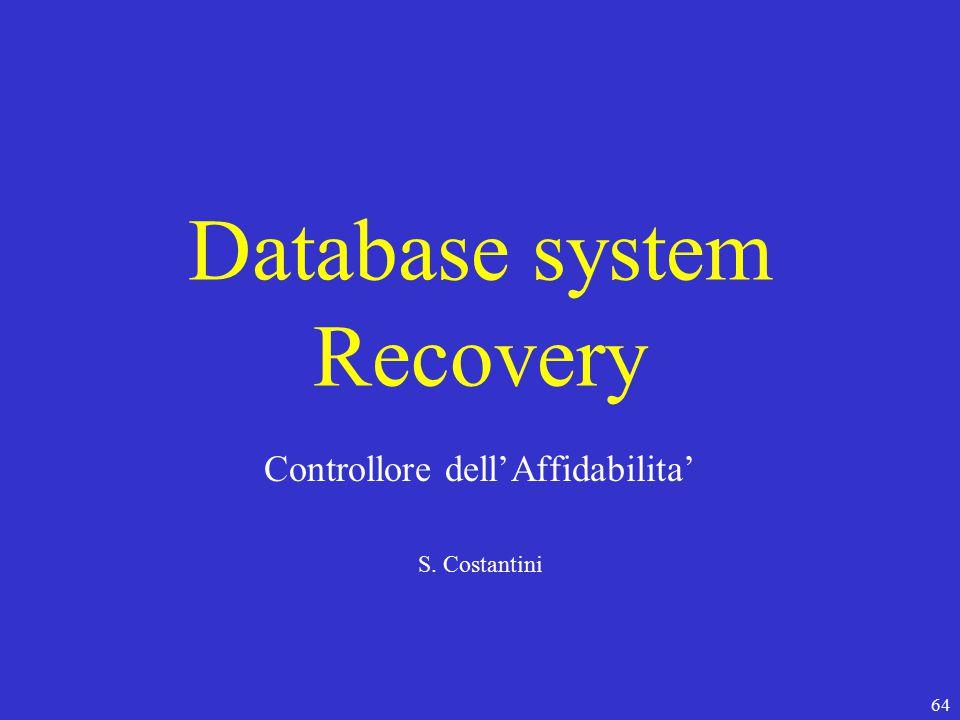 64 Database system Recovery Controllore dell'Affidabilita' S. Costantini